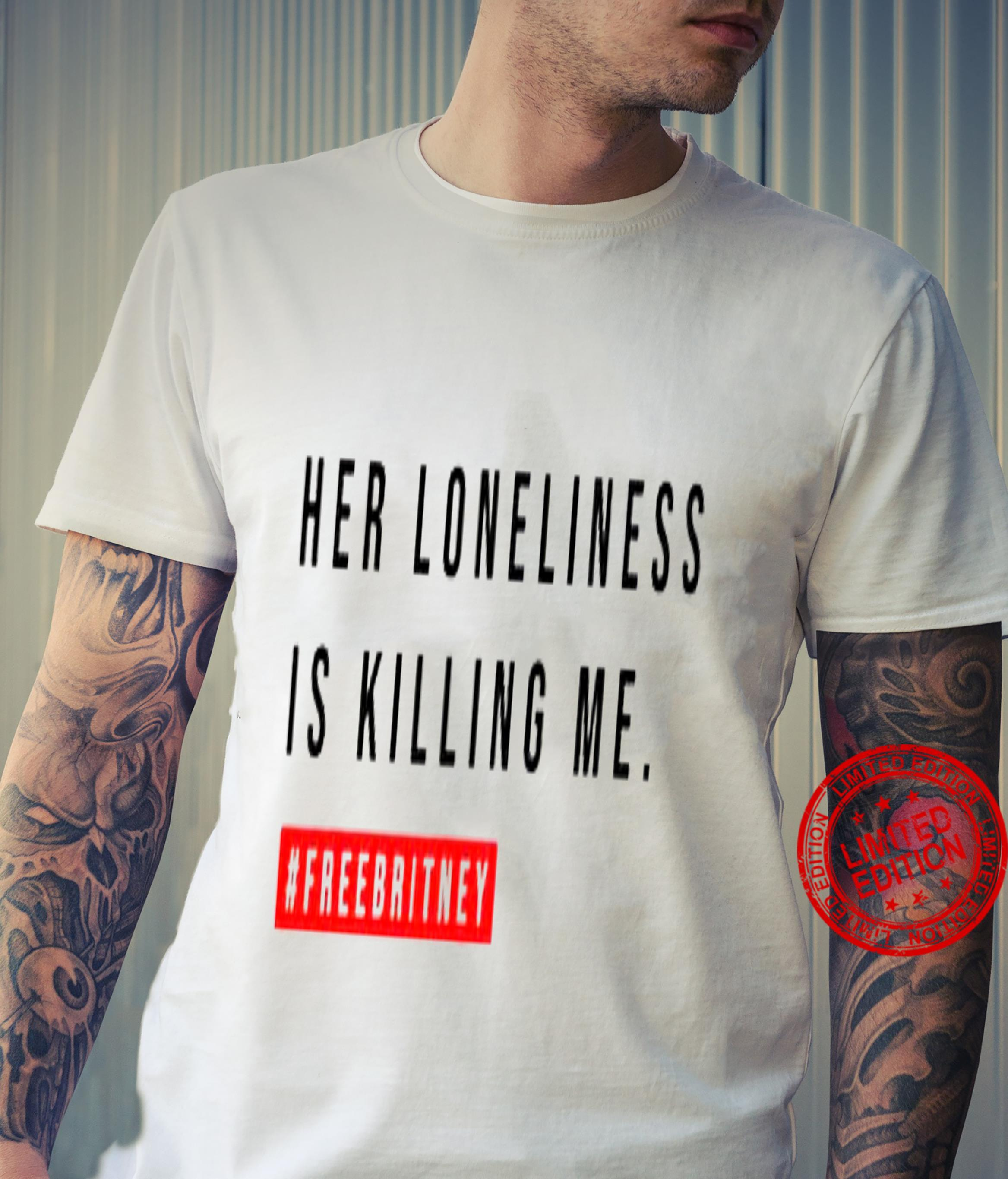 Her Loneliness Is Killing Me Shirt unisex