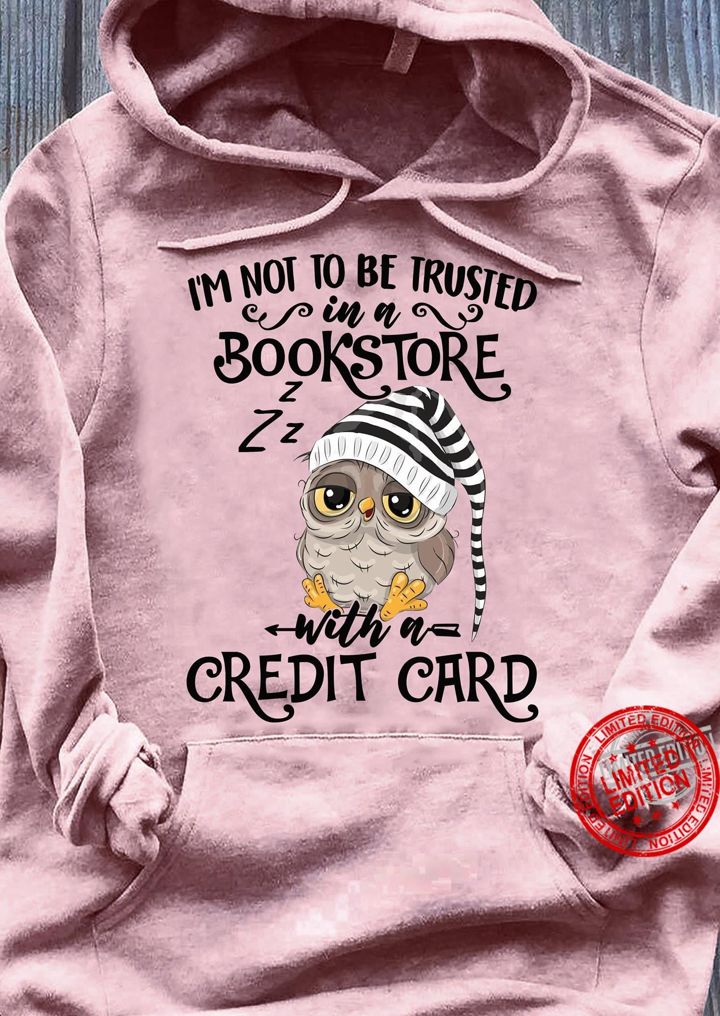 I'm Not To Be Trusted In A Bookstore With A Credit Card Shirt