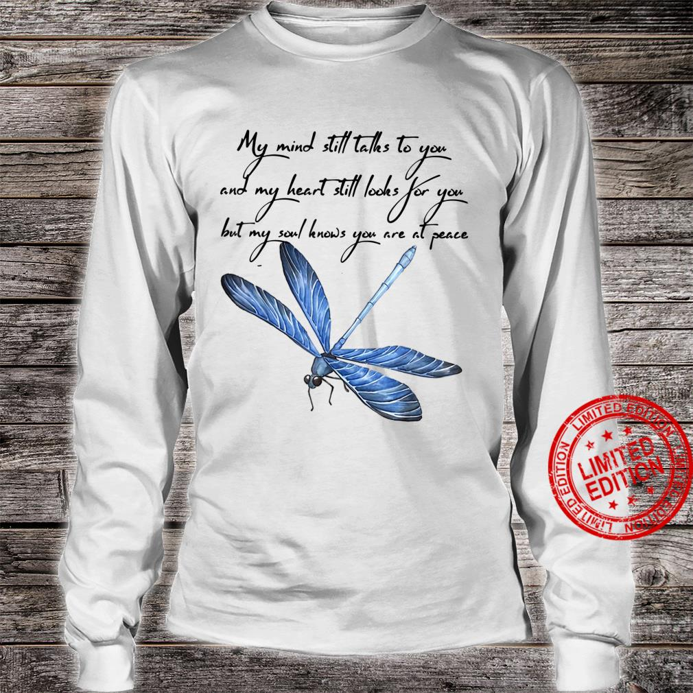 My Mind Still Talks to You And My Heart - Dragonfly Shirt long sleeved