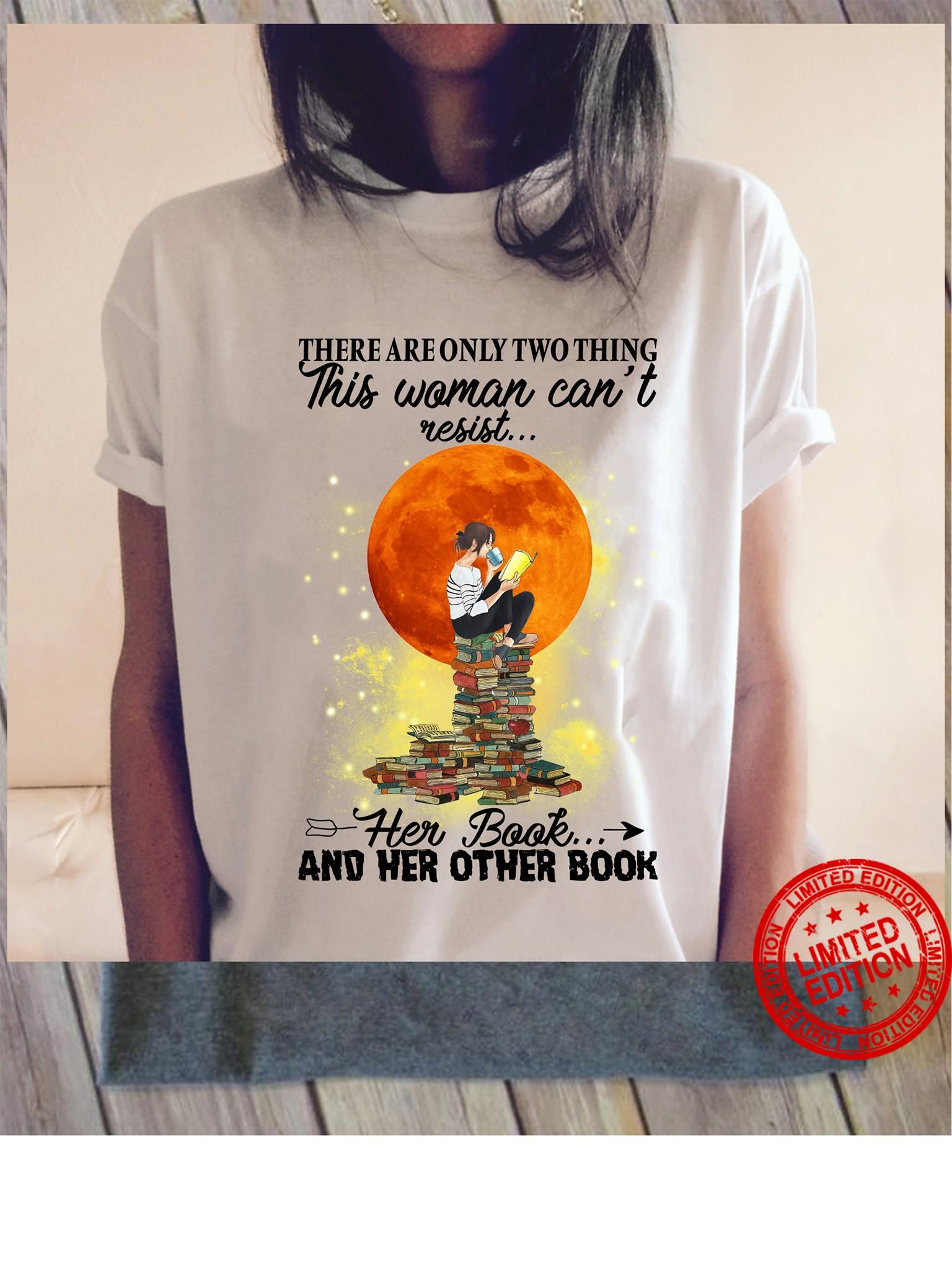 There Are Only Two Thing This Woman Can't Resist Her Book And Her Other Book Shirt