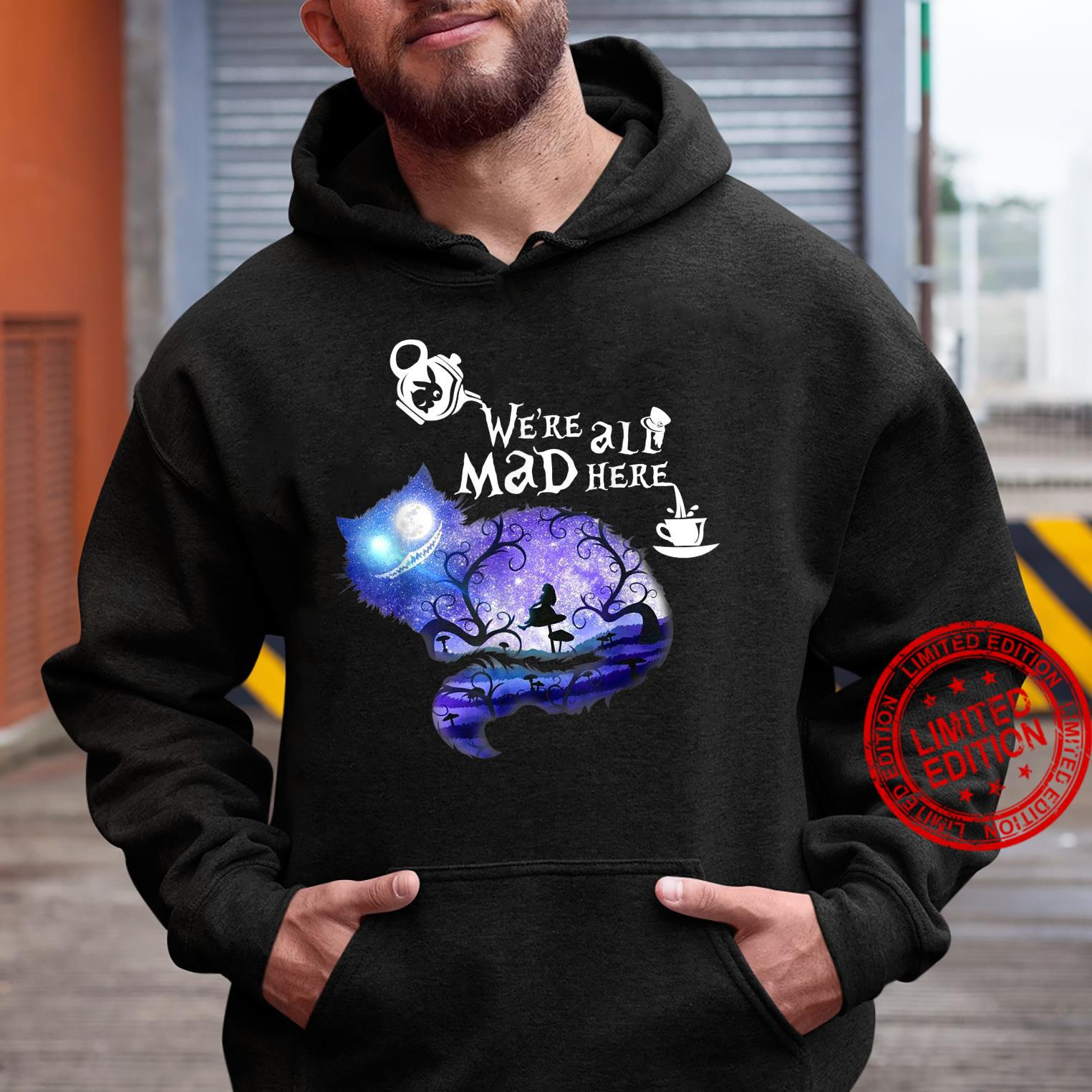 We're all Mad here Shirt hoodie