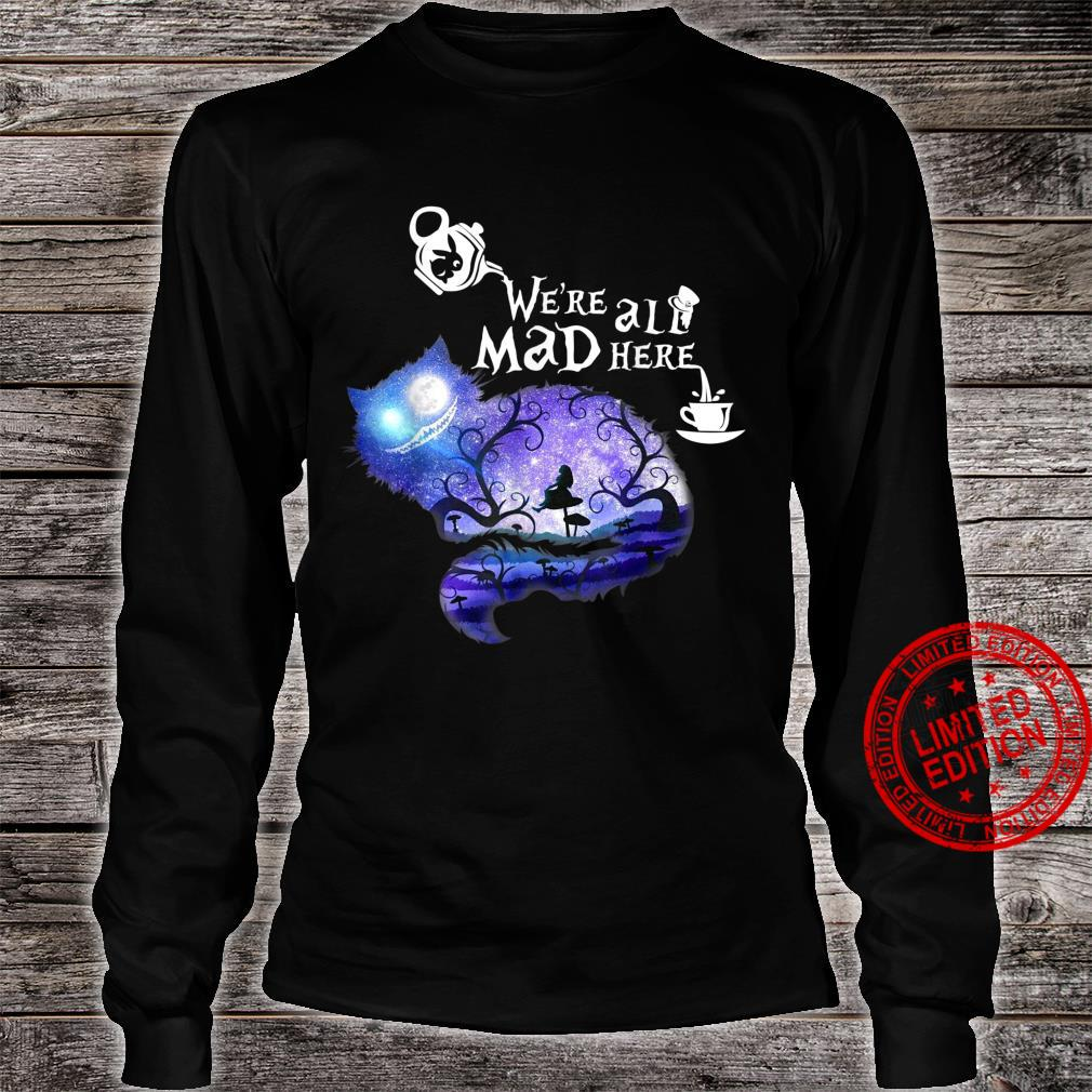 We're all Mad here Shirt long sleeved