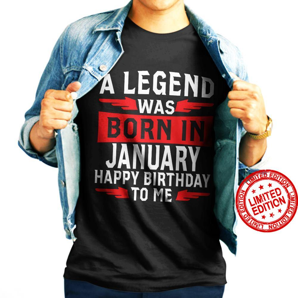 A Legend Was Born In January Happy Birthday To Me Shirt