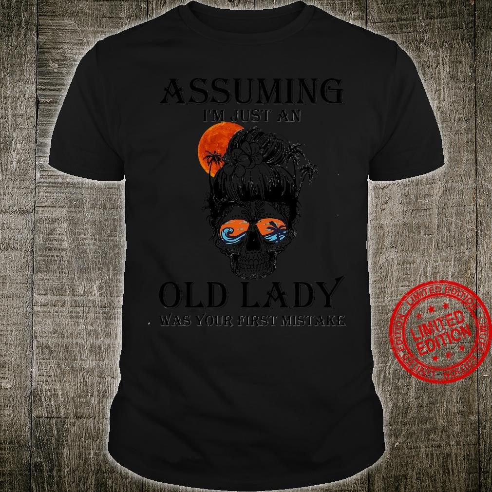 Assuming I'm Just An Old Lady Was Your First Mistake Shirt unisex