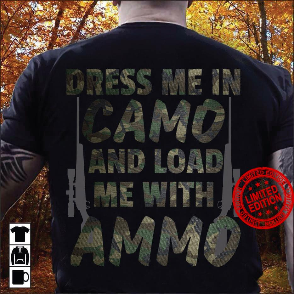 Dress Me In Camo And Load Me With Ammo Shirt