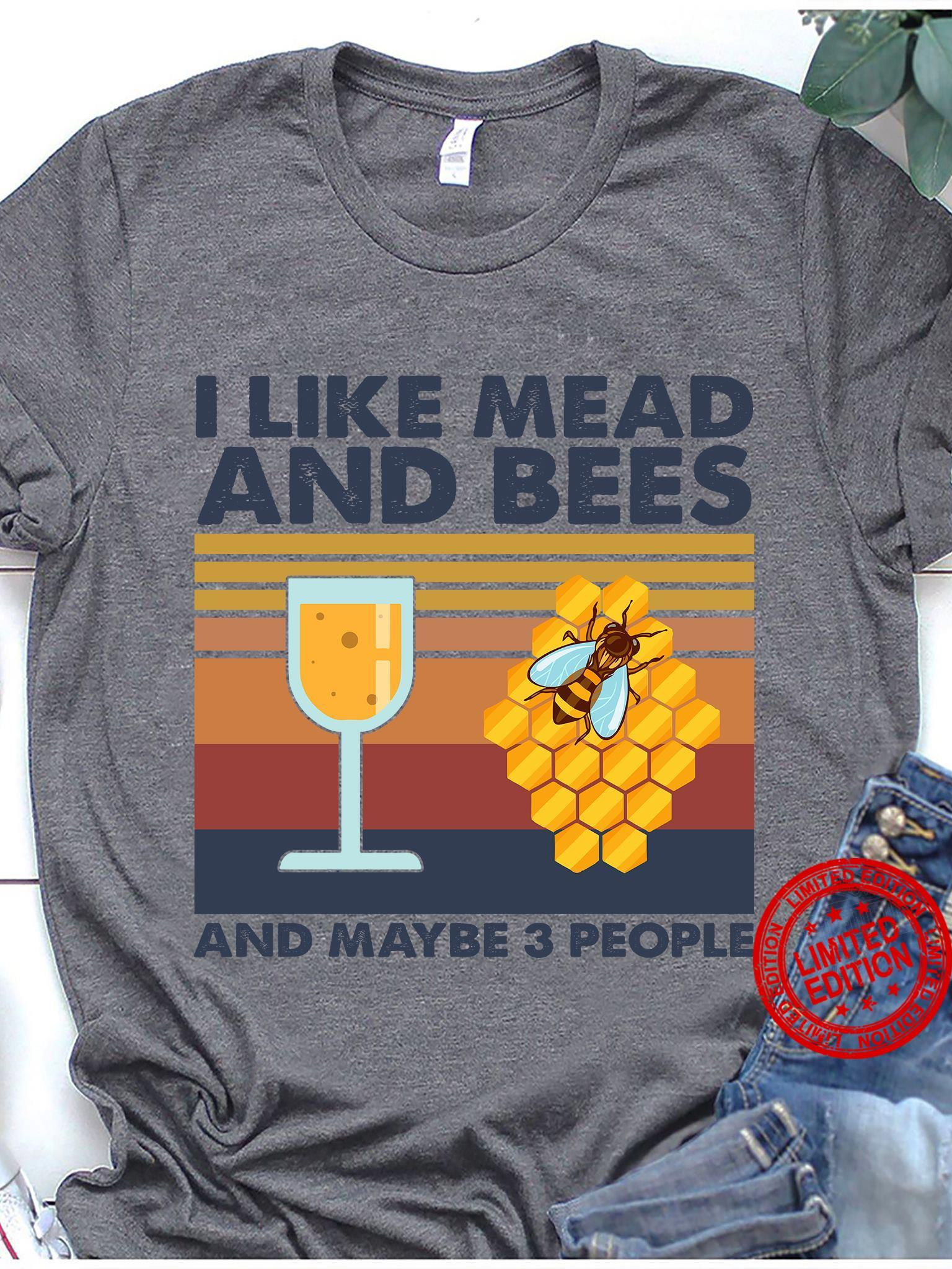 I Like Mead And Bees And Maybe 3 People Shirt