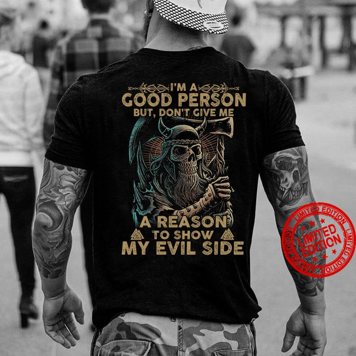 I'm A Good Person But Don't Give Me A Reason To Show Me Evil Side Shirt