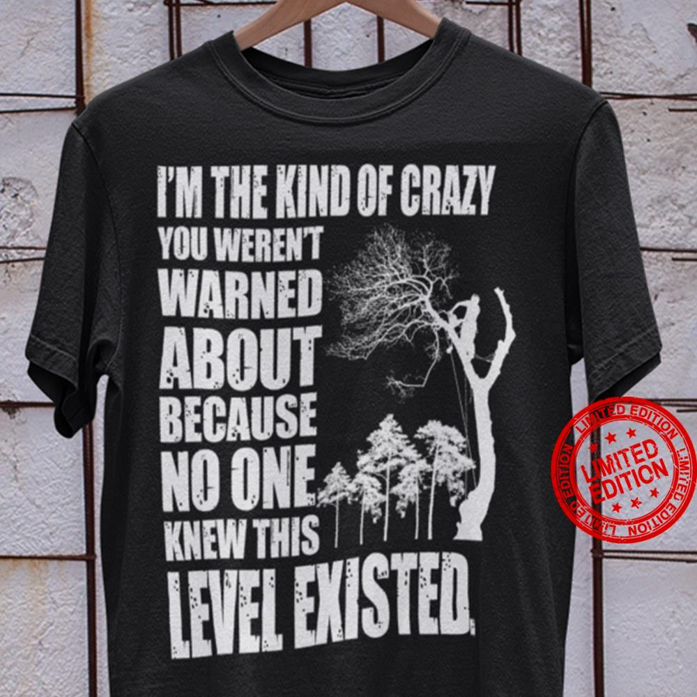 I'm The Kind Of Crazy You Weren't Warned About Because No One Knew This Level Existed Shirt