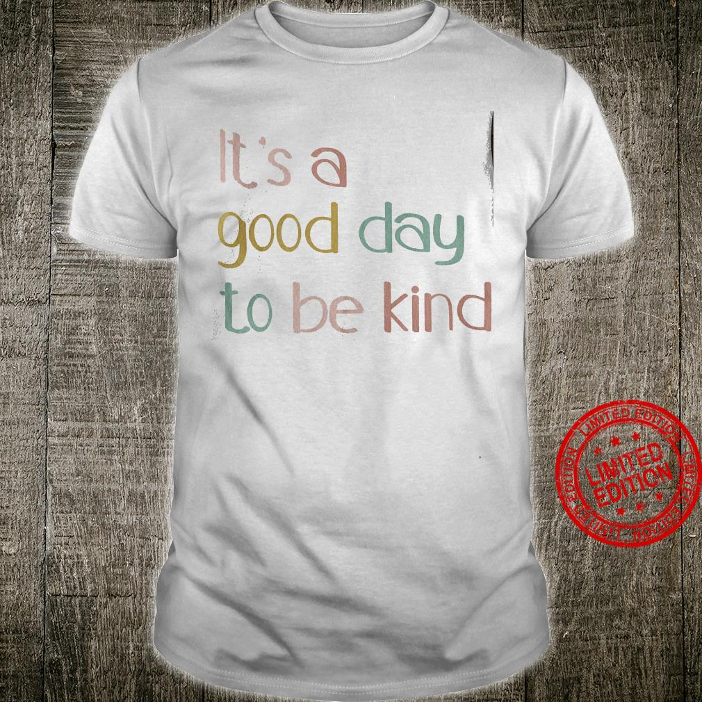 It's A Good Day To Be Kind Shirt unisex