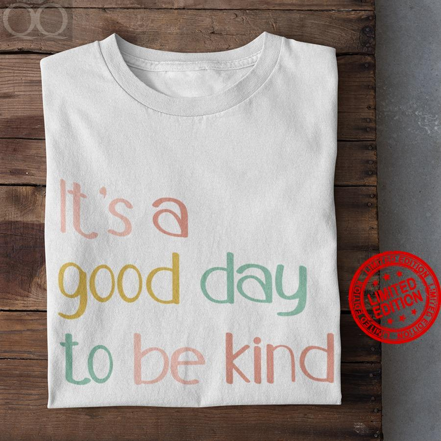 It's A Good Day To Be Kind Shirt