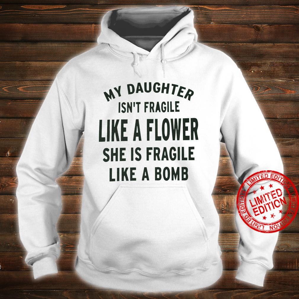My Daughter Isn't Fragile Like A Flower She Is Fragile Like A Bomb Shirt hoodie