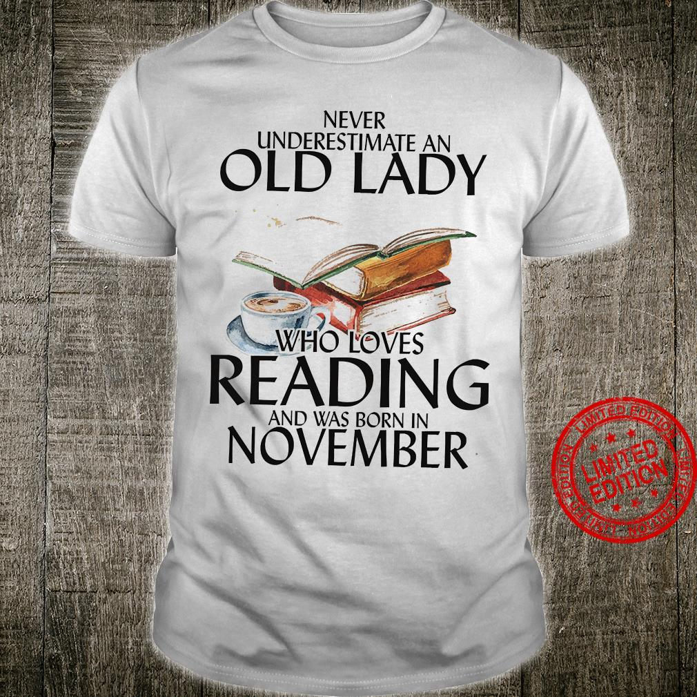 Never Underestimate Old Lady Who Loves Reading And Was Born In November Shirt unisex