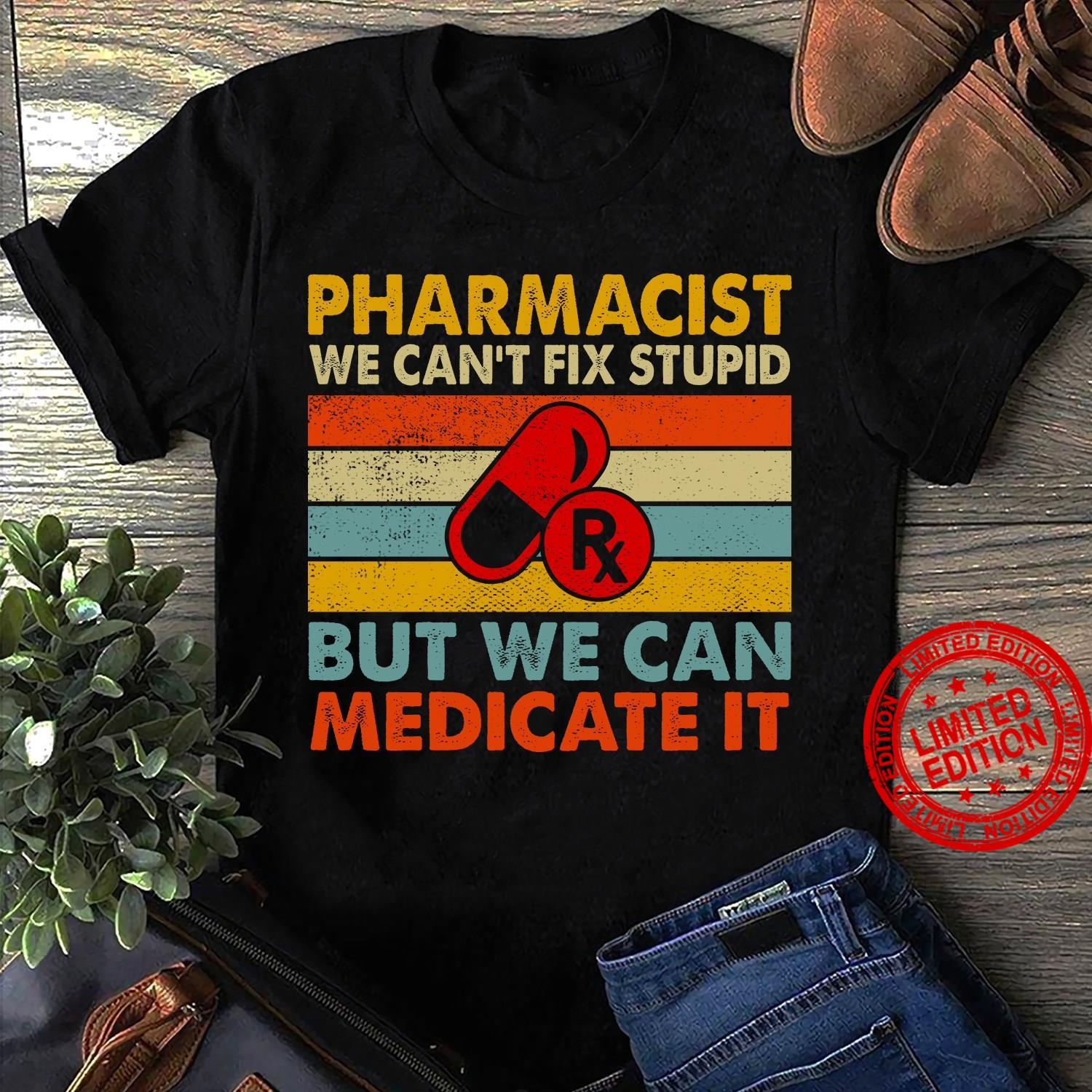 Pharmacist We Can't Fix Stupid But We Can Medicate It Shirt