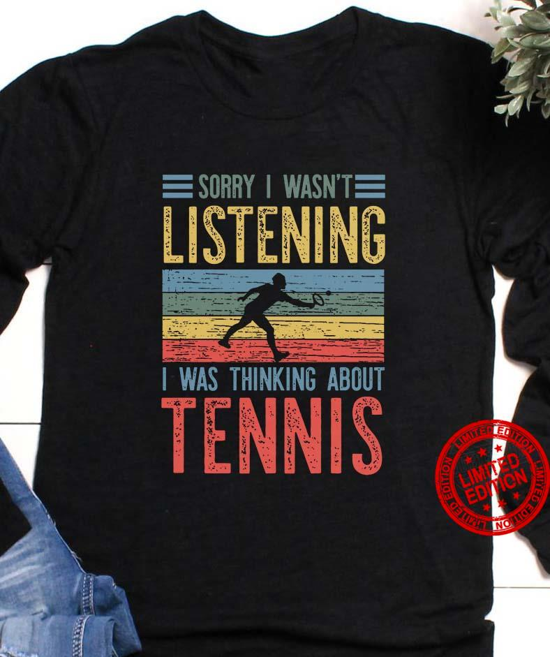 Sorry I Wasn't Listening I Was Thinking About Tennis Shirt