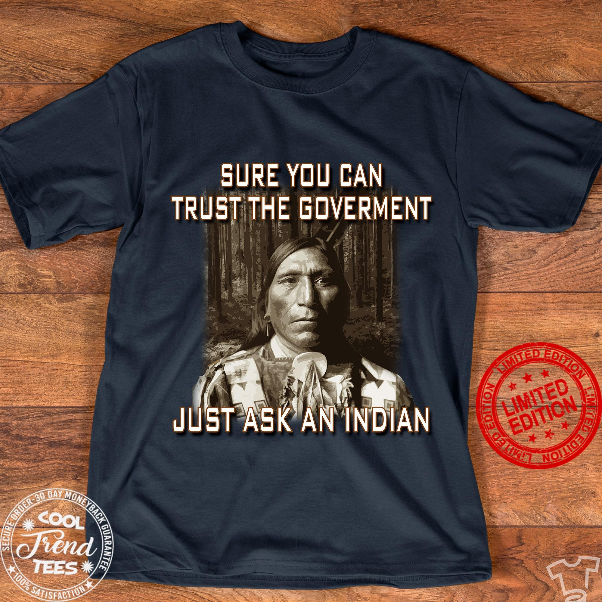 Sure You Can Trust The Goverment Just Ask An Indian Shirt
