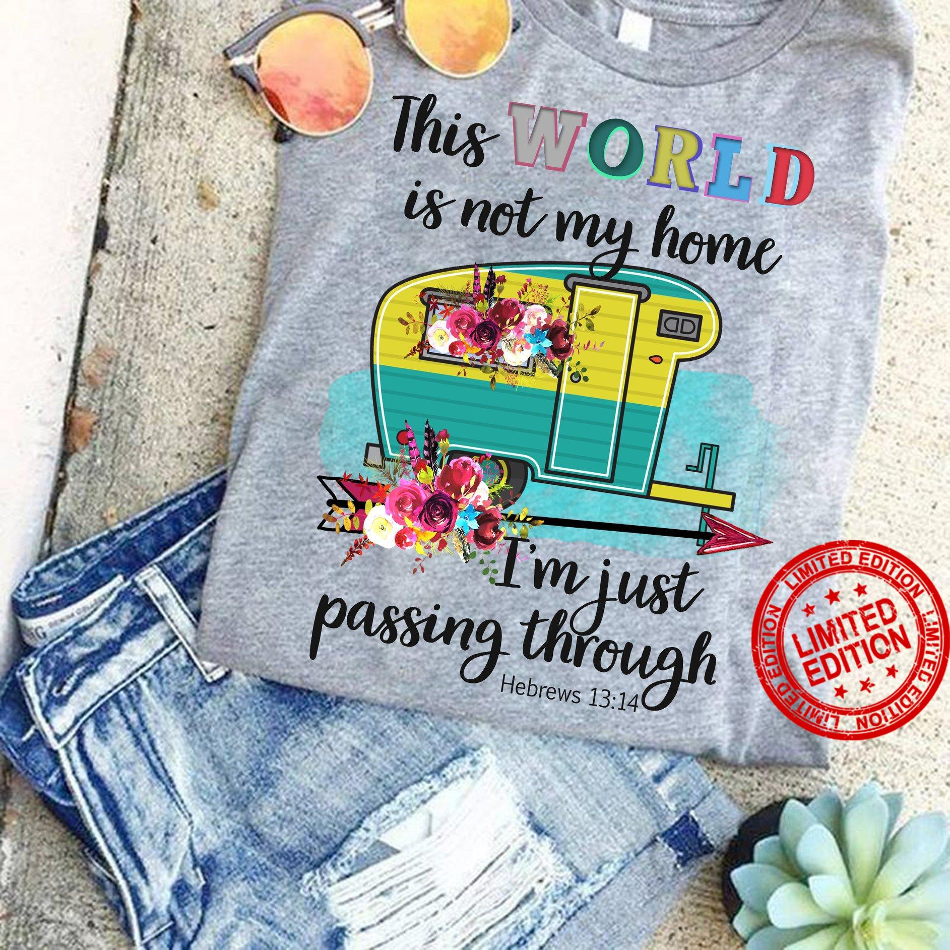 This World Is Not My Home I'm Just Passing Through Shirt