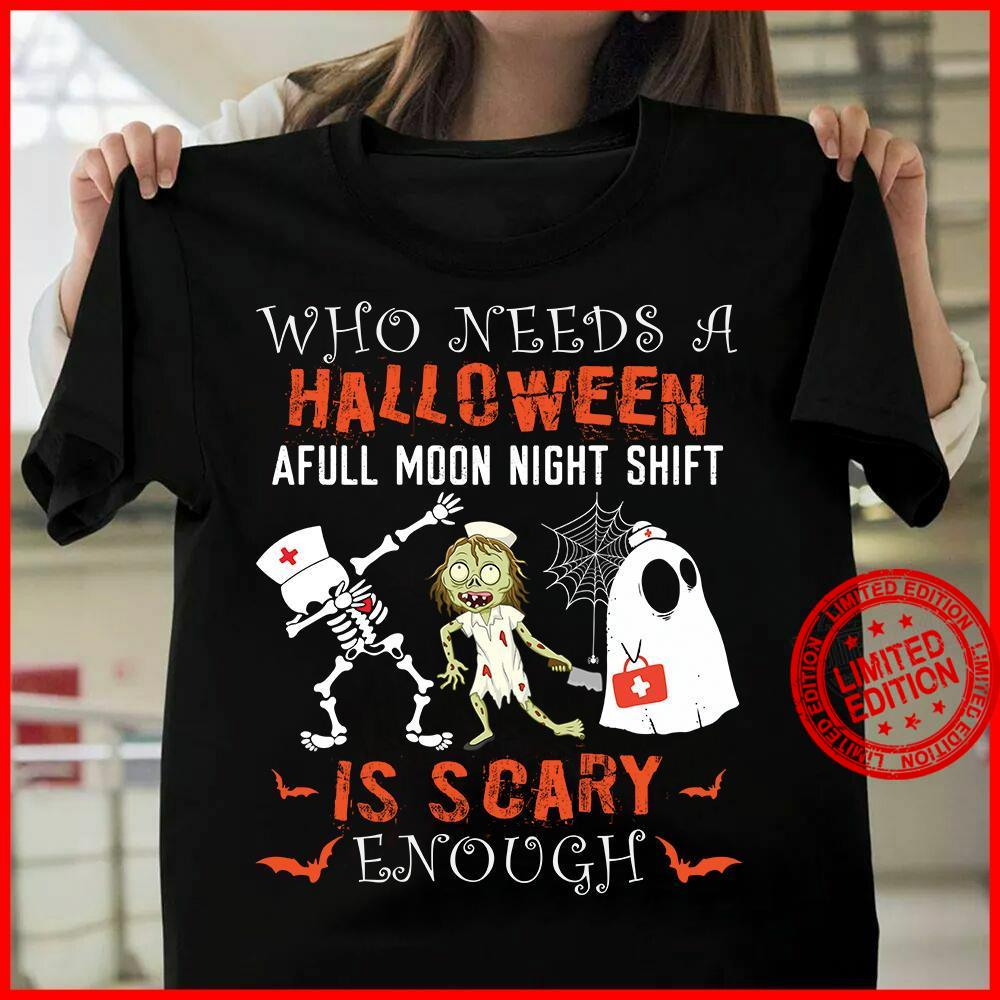 Who Needs A Halloween Afull Moon Night Shift Is Scary Enough Shirt