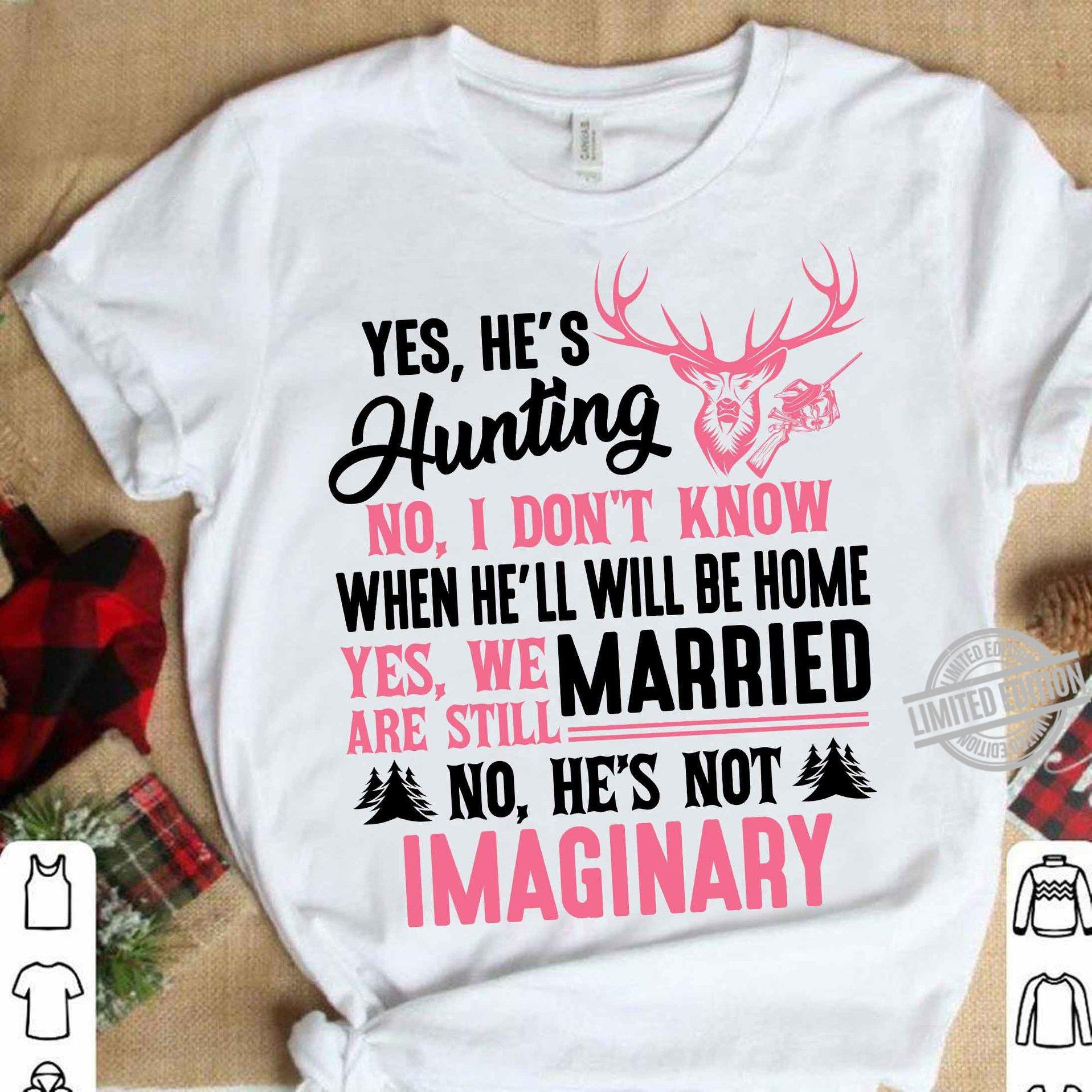 Yes He's Hunting No I Don't Know When He'll Will Be Home No He's Not Imaginary Shirt